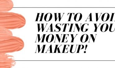 How To Avoid Wasting Money on Make-up